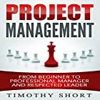 Project Management: From Beginner to Professional Manager and Respected Leader Hörbuch von Timothy Short Gesprochen von: Pete Beretta