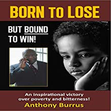 Born to Lose, But Bound to Win: An Inspirational Victory over Poverty and Bitterness! (       UNABRIDGED) by Anthony Burrus Narrated by William Butler