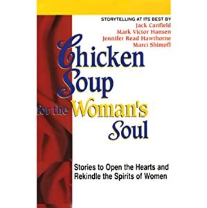 Chicken Soup for the Woman's Soul: Stories to Open the Heart and Rekindle the Spirits of Women | [Jack Canfield, Mark Victor Hansen, Jennifer Read Hawthorne, Marci Shimoff]