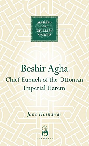 Beshir Agha: Chief Eunuch of the Ottoman Imperial Harem (Makers of the Muslim World)