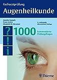 Facharztprüfung Augenheilkunde: 1000 kommentierte Prüfungsfragen (Reihe, FACHARZTPRÜFUNGSREIH)