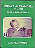 img - for Horace Alexander 1889-1989: Birds and Binoculars book / textbook / text book