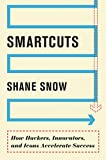 Smartcuts: How Hackers, Innovators, and Icons Accelerate Success