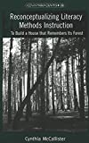 img - for Reconceptualizing Literacy Methods Instruction: To Build a House that Remembers Its Forest (Counterpoints) book / textbook / text book