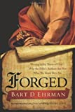 Forged: Writing in the Name of God--Why the Bible&#39;s Authors Are Not Who We Think They Are