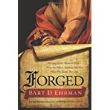 Forged: Writing in the Name of God--Why the Bible's Authors Are Not Who We Think They Are ~ Bart D. Ehrman