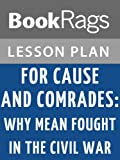 img - for For Cause and Comrades: Why Men Fought in the Civil War Lesson Plans book / textbook / text book