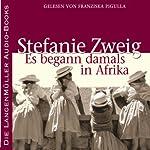 Es begann damals in Afrika | Stefanie Zweig