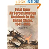Fatal Army Air Forces Aviation Accidents in the United States, 1941-1945 (3 Volume Set)