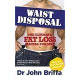 Waist Disposal: The Ultimate Fat Loss Manual for Menby John Briffa