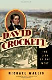 David Crockett The Lion of the West by Wallis, Michael [W. W. Norton,2011] (Hardcover)