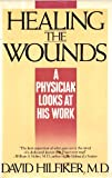 HEALING THE WOUNDS: A Physician Looks at His Work