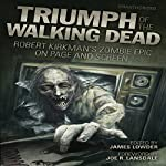 Triumph of the Walking Dead: Robert Kirkman's Zombie Epic on Page and Screen | James Lowder - editor,Joe R Lansdale - foreword,Jonathan Maberry,Jay Bonansinga,Lisa Morton,Ned Vizzini,Kenneth Hite