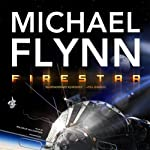 Firestar: Firestar Saga, Book 1 (       UNABRIDGED) by Michael Flynn Narrated by Malcolm Hillgartner