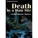 Death by a Dam Site: A Robin Beynac Mystery