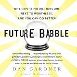 img - for Future Babble: Why Expert Predictions Fail - and Why We Believe Them Anyway book / textbook / text book