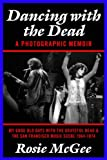 img - for Dancing with the Dead--A Photographic Memoir: My Good Old Days with the Grateful Dead & the San Francisco Music Scene 1964-1974 book / textbook / text book