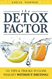 The Detox Factor: 101 Tips & Tricks To Lose Weight Without Dieting! (Detox Cleanse Book)