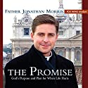 The Promise: God's Purpose and Plan for When Life Hurts (       UNABRIDGED) by Jonathan Morris Narrated by Jonathan Morris, Kim Wessendarp, Matt Wielgos