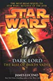 Dark Lord: The Rise of Darth Vader (Star Wars (Arrow Books)) (0099491230) by Luceno, James