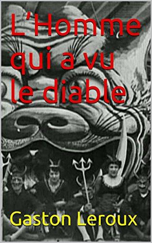 Gaston Leroux - L'Homme qui a vu le diable (French Edition)