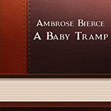 A Baby Tramp (Annotated) (       UNABRIDGED) by Ambrose Bierce Narrated by Anastasia Bertollo