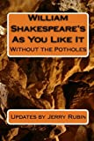 William Shakespeare's As You Like It: Without the Potholes (1442188529) by Rubin, Jerry
