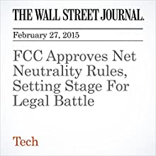 FCC Approves Net Neutrality Rules, Setting Stage For Legal Battle (       UNABRIDGED) by Thomas Gryta Narrated by Ken Borgers