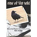 Caw of the Wild: Observations from the Secret World of Crowsby Barb Kirpluk