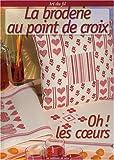 echange, troc Viviane Rousset, Corinne Vignane, Olivia Thizy - La broderie au point de croix : Oh ! Les coeurs