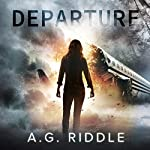Departure (       UNABRIDGED) by A.G. Riddle Narrated by Nicola Barber, Scott Aiello
