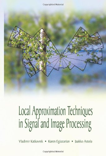 Local Approximation Techniques In Signal And Image Processing (Spie Press Monograph Vol. Pm157)