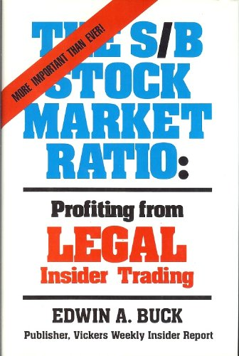 The S/B Stock Market Ratio: Profiting from Legal Insider Trading, Buck, Edwin A.