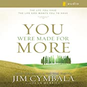You Were Made for More: The Life You Have, the Life God Wants You to Have | [Jim Cymbala]