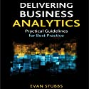 Delivering Business Analytics: Practical Guidelines for Best Practice (       UNABRIDGED) by Evan Stubbs Narrated by Noah Michael Levine