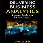 Delivering Business Analytics: Practical Guidelines for Best Practice | Evan Stubbs