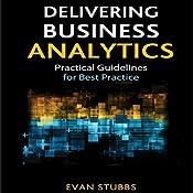 Delivering Business Analytics: Practical Guidelines for Best Practice | [Evan Stubbs]