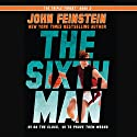 The Sixth Man (       UNABRIDGED) by John Feinstein Narrated by John Feinstein