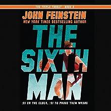 The Sixth Man (       UNABRIDGED) by John Feinstein Narrated by John Feinstein