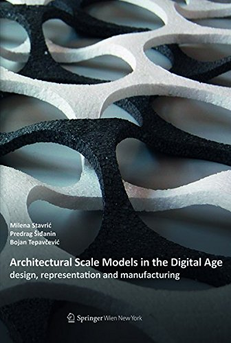 Architectural Scale Models in the Digital Age: Design, Representation and Manufacturing, by Milena Stavric, Predrag Sidanin, Bojan Tepavce
