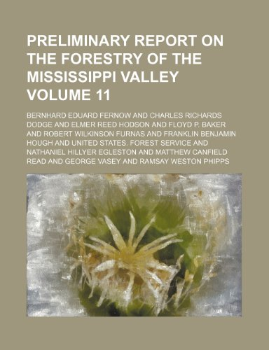 Preliminary report on the forestry of the Mississippi Valley Volume 11