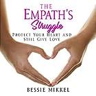 The Empath's Struggle: Protect Your Heart and Still Give Love Hörbuch von Bessie Mikkel Gesprochen von: Elizabeth Jamo