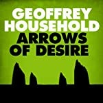 Arrows of Desire | Geoffrey Household