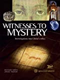 Witnesses to Mystery: Investigations Into Christs Relics