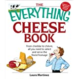 The Everything Cheese Book: From Cheddar to Chevre, All You Need to Select and Serve the Finest Fromage (Everything...