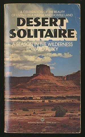 desert solitaire essays Essay on desert solitaire summary desert solitaire: a season in the wilderness is the work for which abbey is best known and by which he is most frequently defined it contains his views on a variety of subjects, from the problems of the united states park service to an angry indictment of the evils of technology masquerading under the guise of.