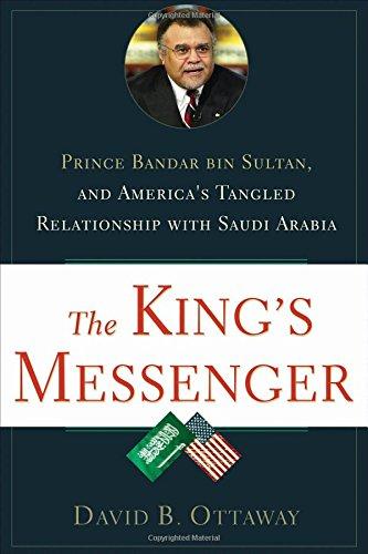 the-kings-messenger-prince-bandar-bin-sultan-and-americas-tangled-relationship-with-saudi-arabia