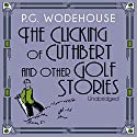 The Clicking of Cuthbert and Other Golf Stories Audiobook by P. G. Wodehouse Narrated by Jonathan Cecil