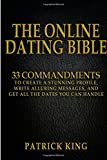 The Online Dating Bible: 33 Proven Commandments to Create a Stunning Profile, Write Alluring Messages, and Get All the Dates You Can Handle