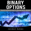 Binary Options: Powerful Advanced Guide to Dominate Binary Options Audiobook by Jordon Sykes Narrated by Dave Wright